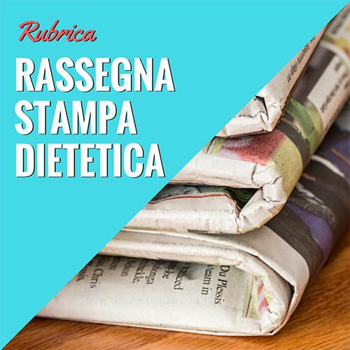 Rubrica Rassegna Stampa Dietetica - News